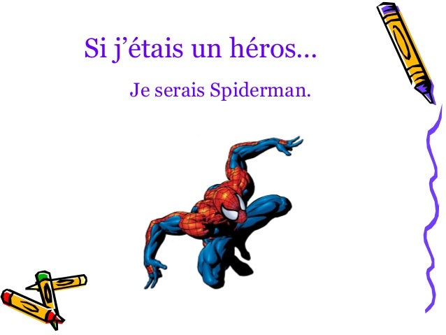 Si j'étais un héros…   Je serais Spiderman.