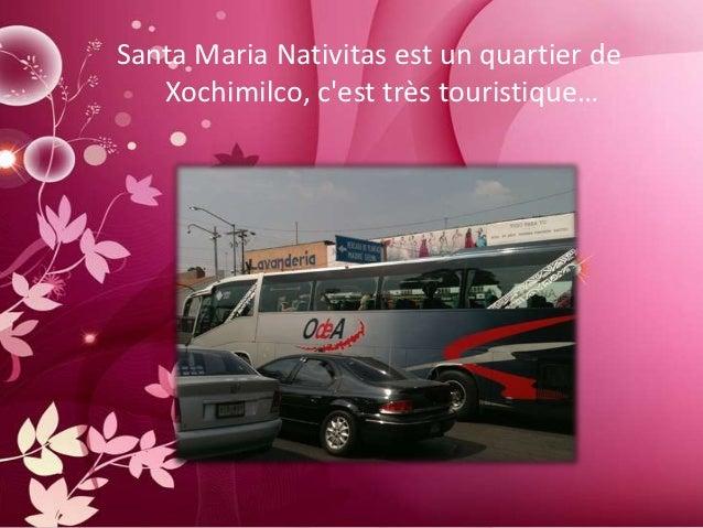 Santa Maria Nativitas est un quartier de   Xochimilco, cest très touristique…