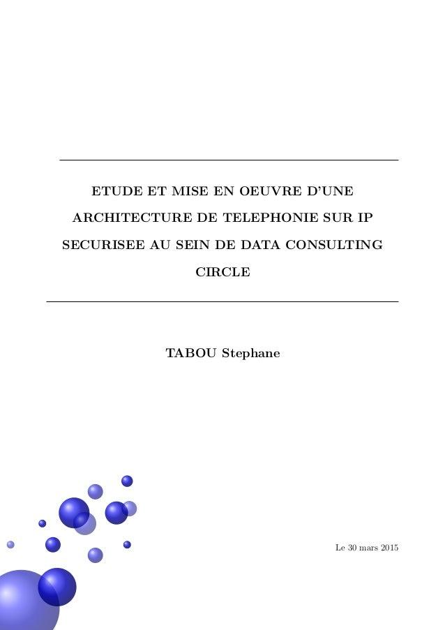 ETUDE ET MISE EN OEUVRE D'UNE ARCHITECTURE DE TELEPHONIE SUR IP SECURISEE AU SEIN DE DATA CONSULTING CIRCLE TABOU Stephane...