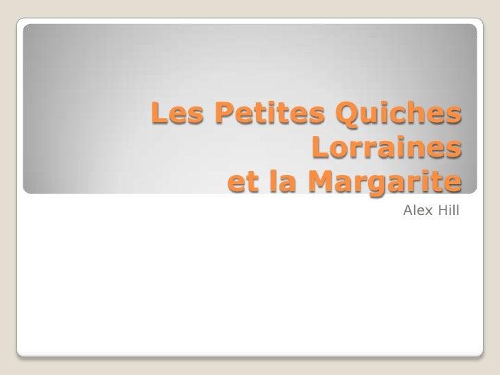 Les Petites Quiches Lorraineset la Margarite<br />Alex Hill<br />