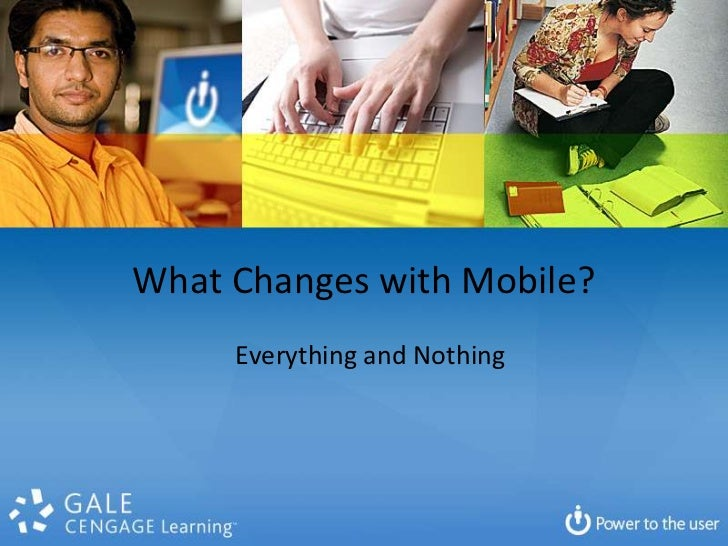 What Changes with Mobile?     Everything and Nothing