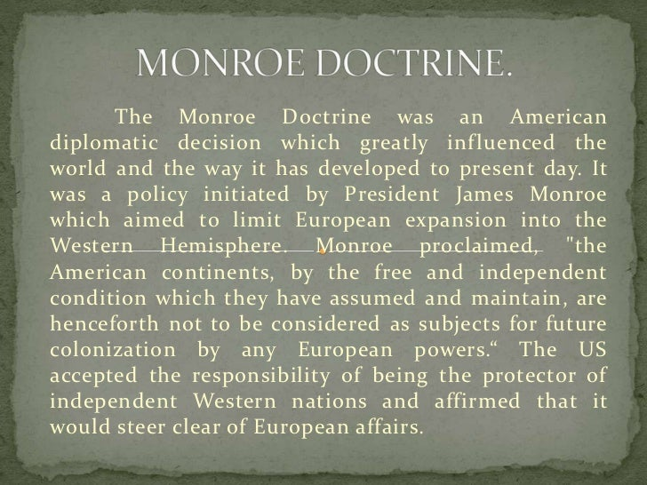 the monroe doctrine a positive The monroe doctrine 1 the monroe doctrine kristi short 2 james monroe fifth president of the us last president to have the status of founding father held the roles of secretary of war and secretary of state as well as governor of virginia helped negotiate the louisiana purchase.