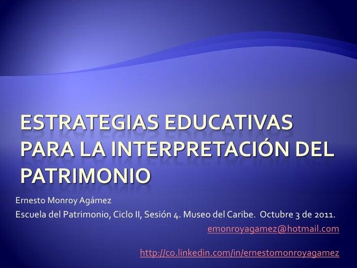 Ernesto Monroy AgámezEscuela del Patrimonio, Ciclo II, Sesión 4. Museo del Caribe. Octubre 3 de 2011.                     ...