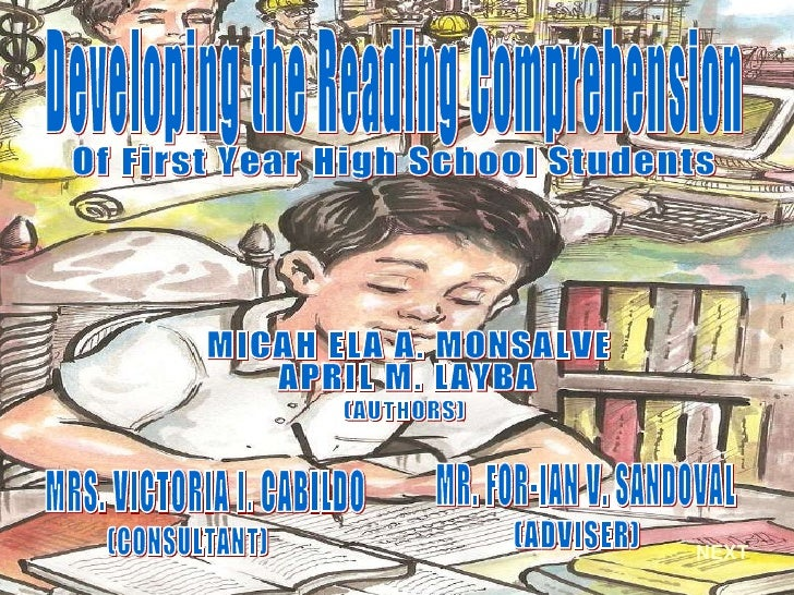 NEXT Developing the Reading Comprehension Of First Year High School Students MICAH ELA A. MONSALVE APRIL M. LAYBA (AUTHORS...