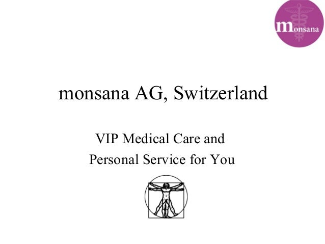 monsana AG, Switzerland VIP Medical Care and Personal Service for You