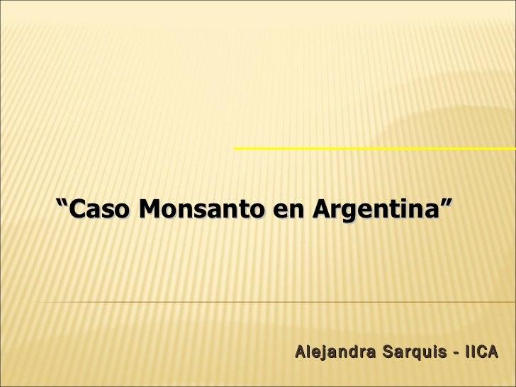 """Alejandra Sarquis - IICA """" Caso Monsanto en Argentina"""""""