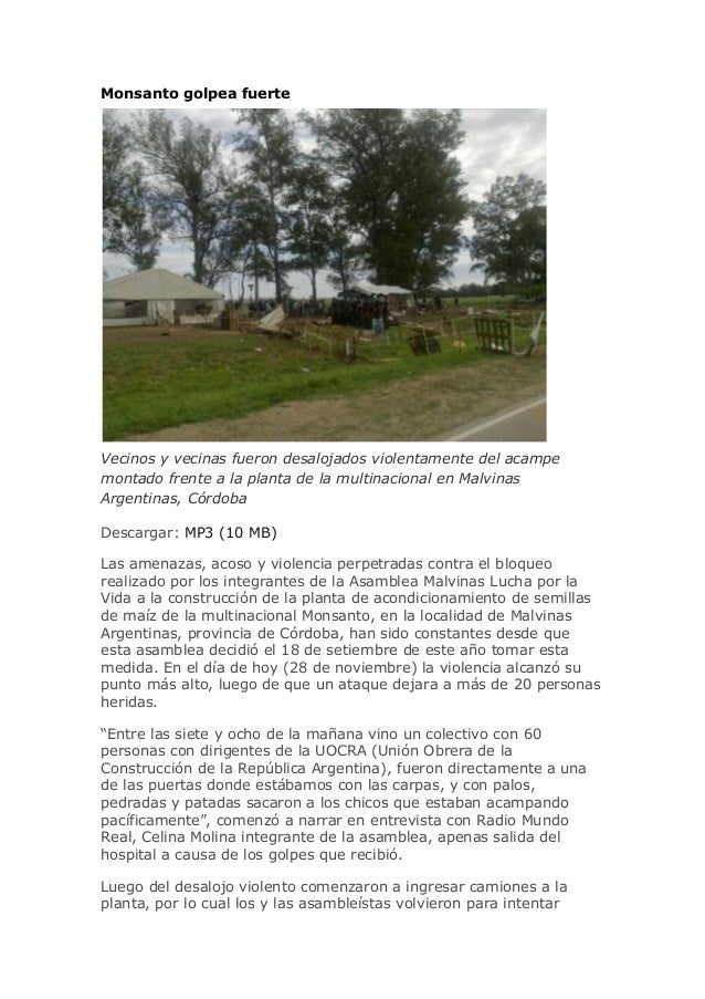 Monsanto golpea fuerte  Vecinos y vecinas fueron desalojados violentamente del acampe montado frente a la planta de la mul...