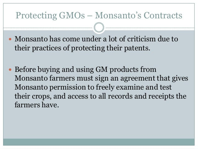 Protecting GMOs – Monsanto's Contracts Monsanto has come under a lot of criticism due to their practices of protecting th...