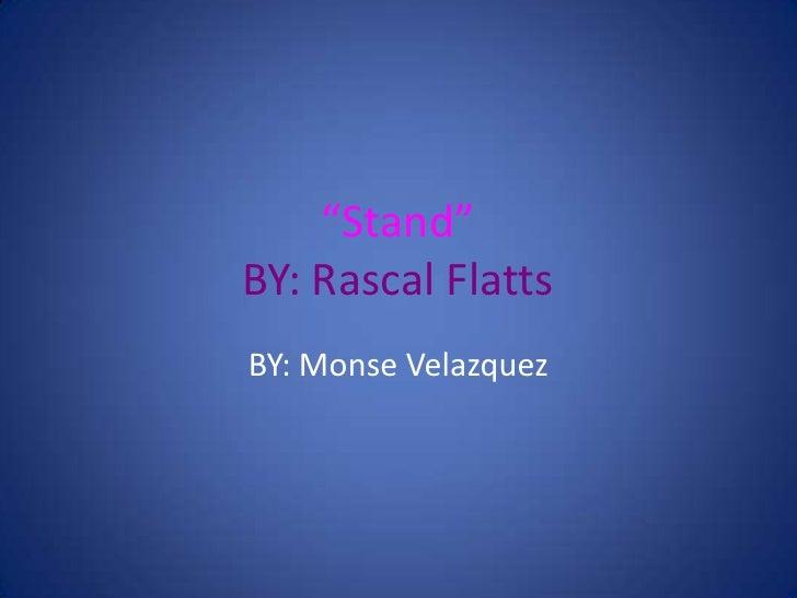 """Stand""BY: Rascal FlattsBY: Monse Velazquez"