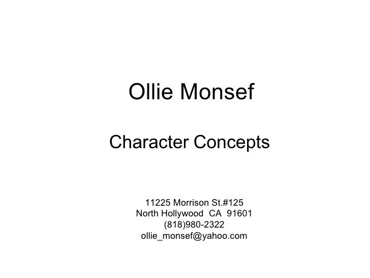 Ollie Monsef Character   Concepts 11225 Morrison St.#125 North Hollywood  CA  91601 (818)980-2322 [email_address]