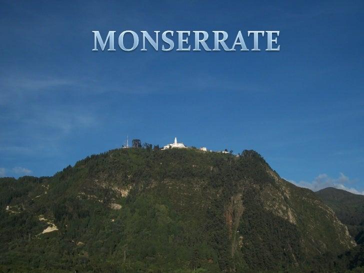 Monserrate pega al cielo a propios y aextraños, tiene una altitud de 3152 msnm yconstituye los llamados cerros tutelares d...