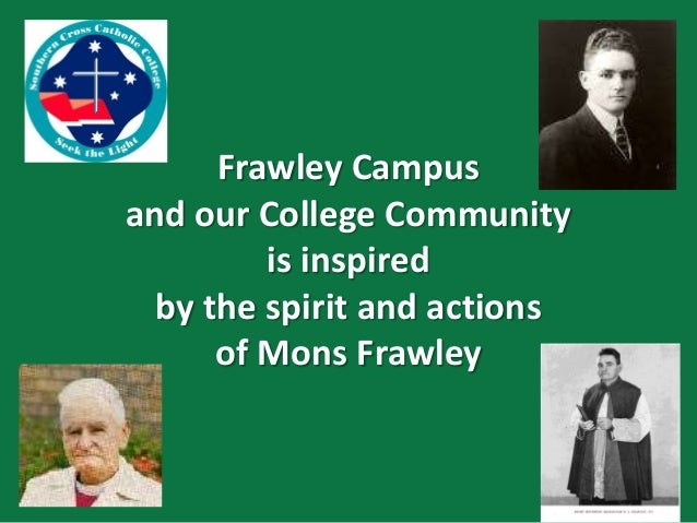 Frawley Campus and our College Community is inspired by the spirit and actions of Mons Frawley