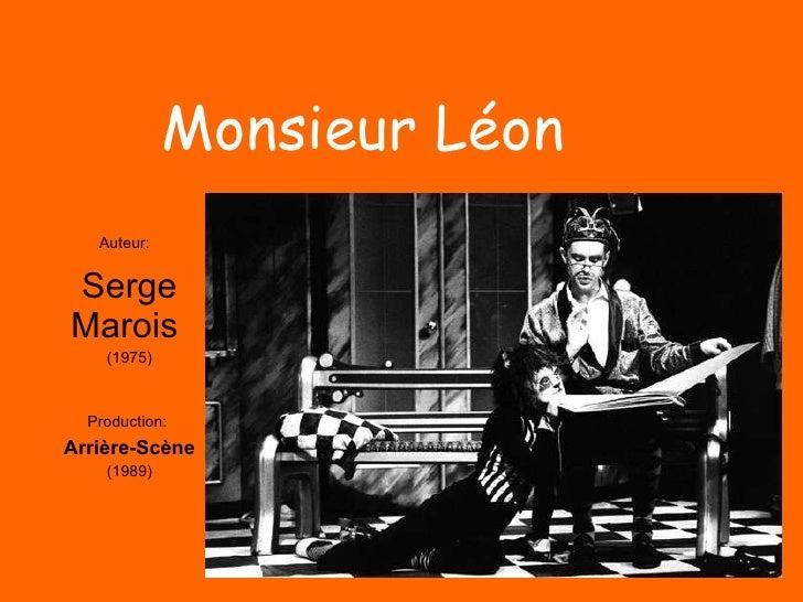 Auteur:   Serge Marois  (1975) Production:  Arrière-Scène (1989) Monsieur Léon