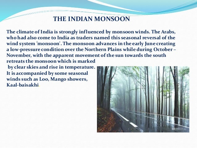 THE MONSOON SEASONS OF INDIA The monsoon type of climate is characterized by a distinct seasonal pattern. They are- The C...