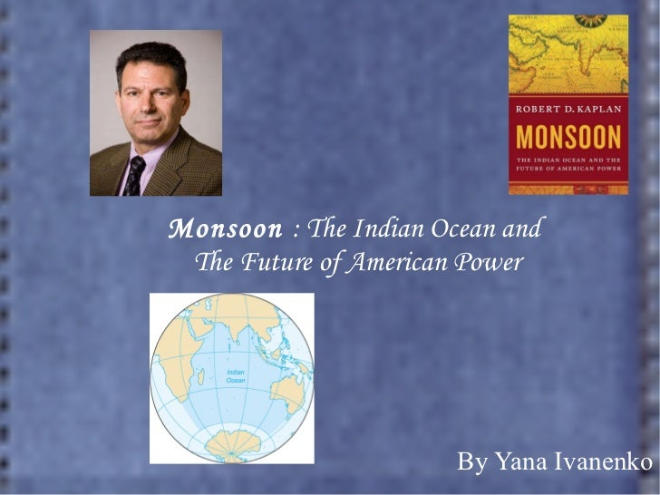 Monsoon  : The Indian Ocean and  The Future of American Power By Yana Ivanenko