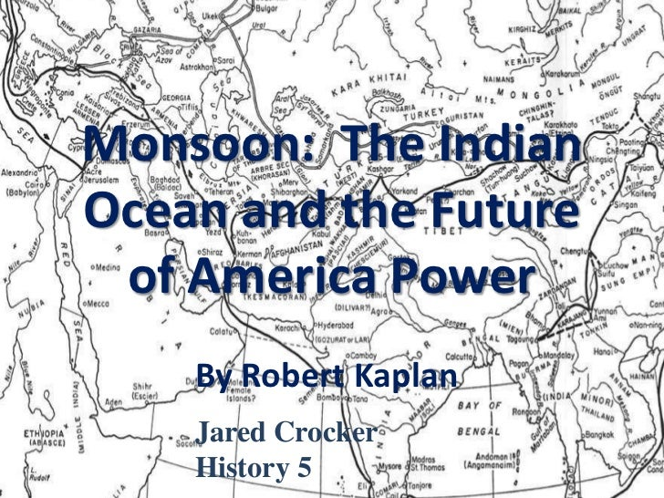 Monsoon:  The Indian Ocean and the Future of America Power<br />By Robert Kaplan<br />Jared Crocker History 5<br />