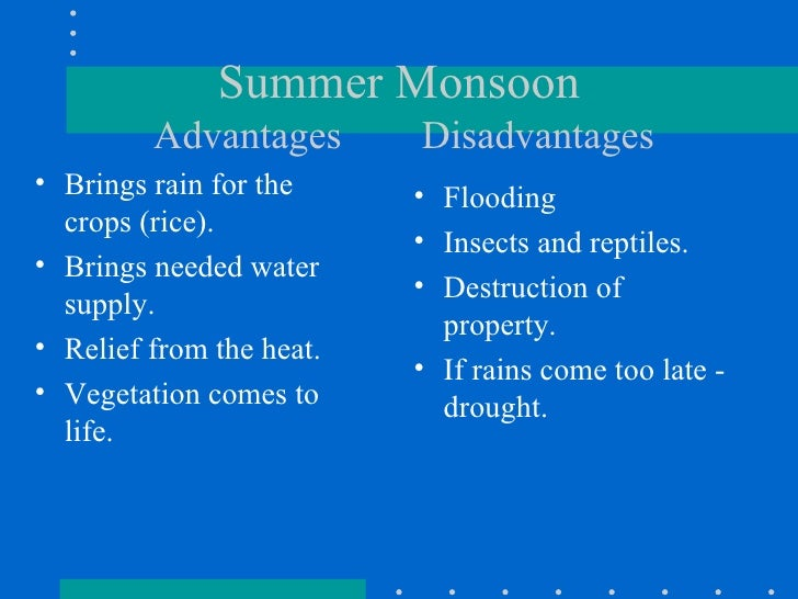 monsoon season advantages and disadvantages More often than not, rain gets a bad rap the inconvenience factor is well known  and obvious, as in the case of weather-sensitive events then there's the mild.