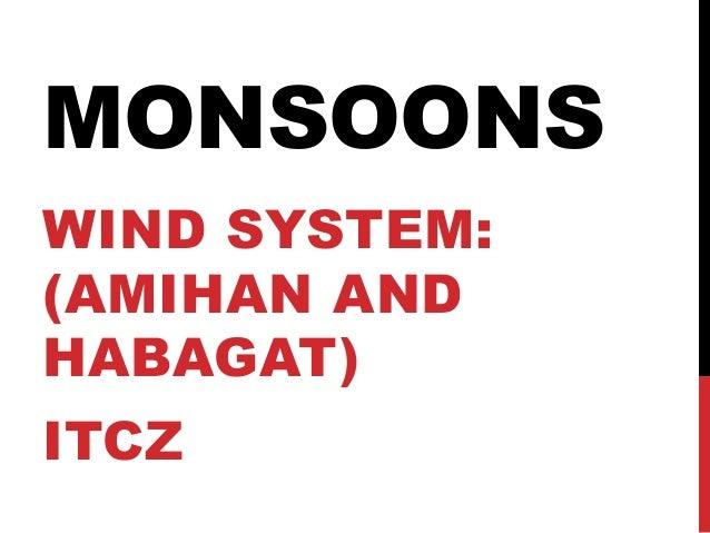 MONSOONSWIND SYSTEM:(AMIHAN ANDHABAGAT)ITCZ