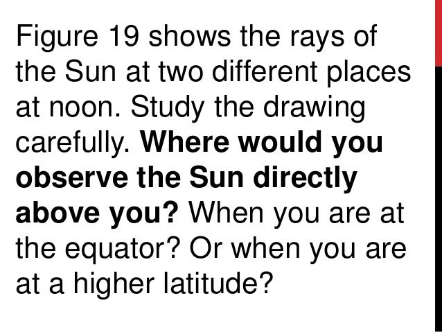 Figure 19 shows the rays ofthe Sun at two different placesat noon. Study the drawingcarefully. Where would youobserve the ...