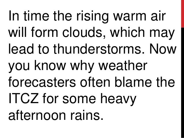 In time the rising warm airwill form clouds, which maylead to thunderstorms. Nowyou know why weatherforecasters often blam...