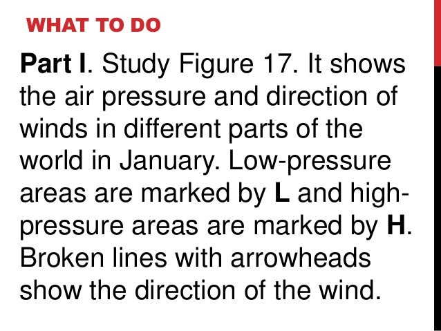 WHAT TO DOPart I. Study Figure 17. It showsthe air pressure and direction ofwinds in different parts of theworld in Januar...