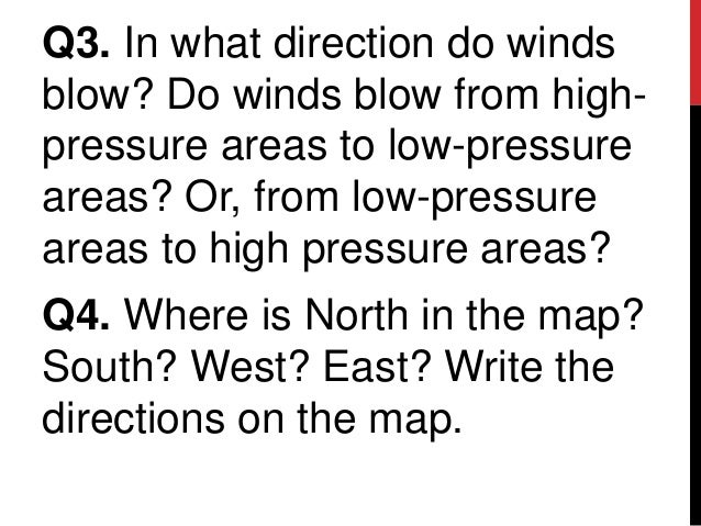 Q3. In what direction do windsblow? Do winds blow from high-pressure areas to low-pressureareas? Or, from low-pressurearea...