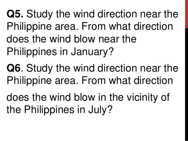 Q5. Study the wind direction near thePhilippine area. From what directiondoes the wind blow near thePhilippines in January...