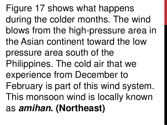 Figure 17 shows what happensduring the colder months. The windblows from the high-pressure area inthe Asian continent towa...