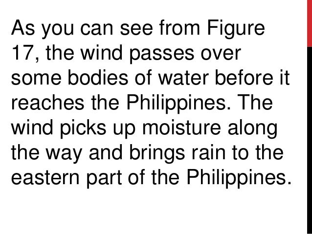 As you can see from Figure17, the wind passes oversome bodies of water before itreaches the Philippines. Thewind picks up ...