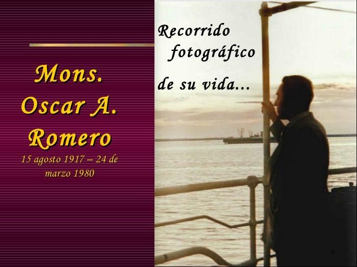 Recorrido                          fotográfico Mons.                   de su vida...Oscar A.Romero15 agosto 1917 – 24 de  ...