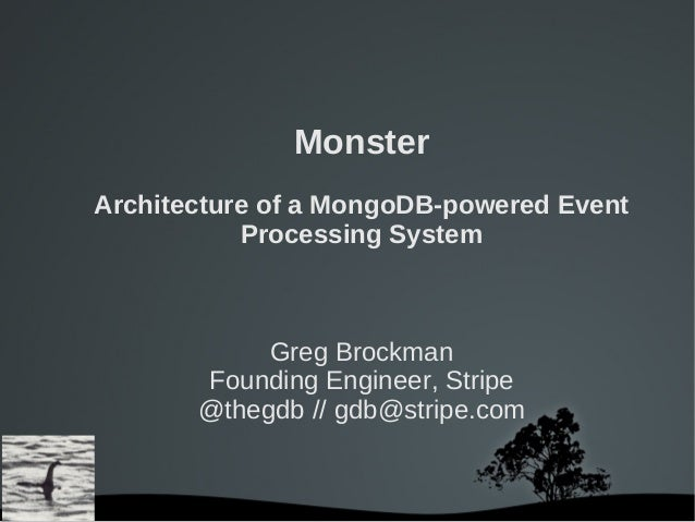 MonsterArchitecture of a MongoDB-powered Event           Processing System            Greg Brockman       Founding Enginee...