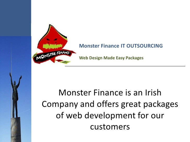 Monster Finance IT OUTSOURCING           Web Design Made Easy Packages         Monster Finance is an Irish Company and off...
