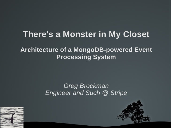 Theres a Monster in My ClosetArchitecture of a MongoDB-powered Event           Processing System             Greg Brockman...