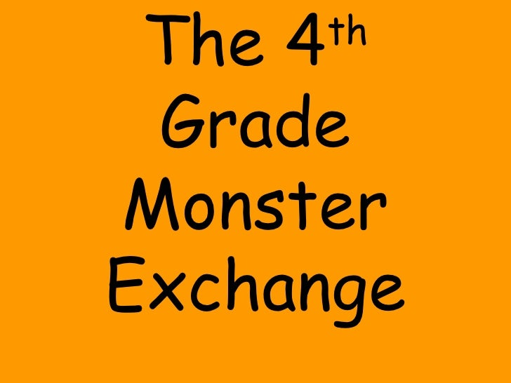 The 4 th  Grade Monster Exchange