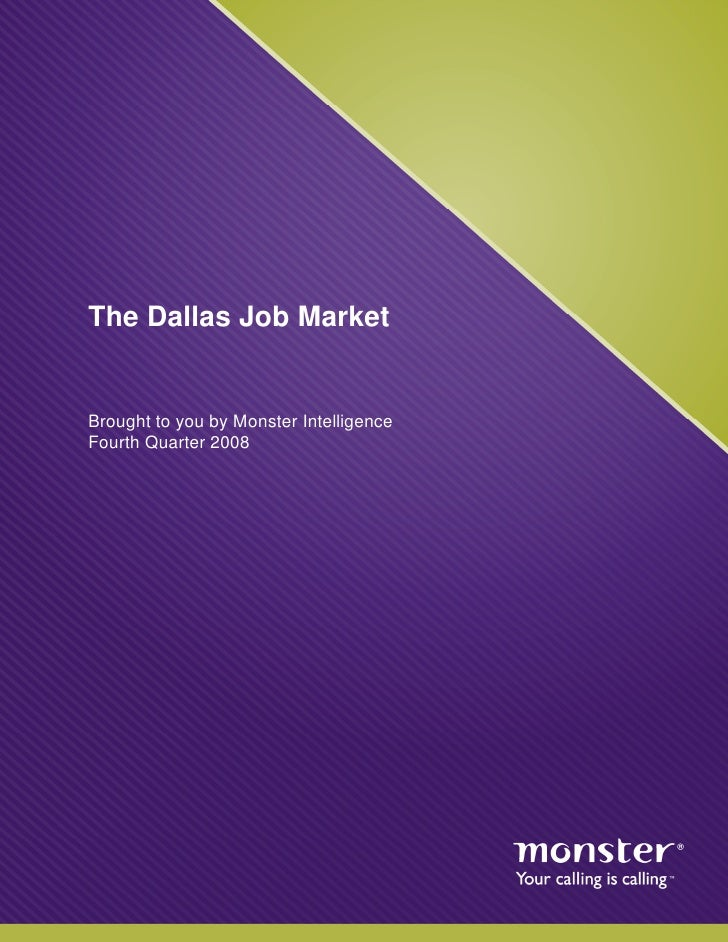 The Dallas Job Market   Brought to you by Monster Intelligence Fourth Quarter 2008                                        ...