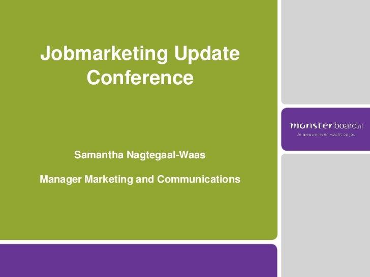 Jobmarketing Update ConferenceSamantha Nagtegaal-Waas Manager Marketing and Communications<br />