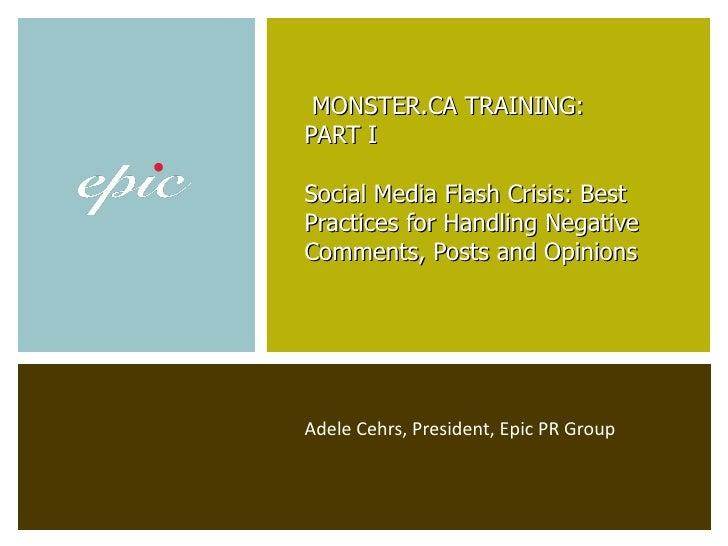 Adele Cehrs, President, Epic PR Group   MONSTER.CA TRAINING:  PART I Social Media Flash Crisis: Best Practices for Handlin...