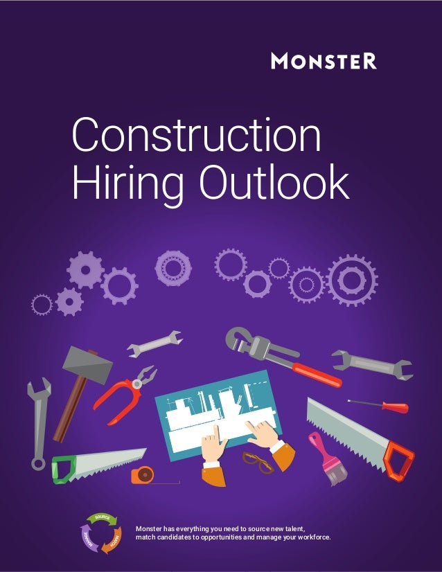 Construction Hiring Outlook Monster has everything you need to source new talent, match candidates to opportunities and ma...