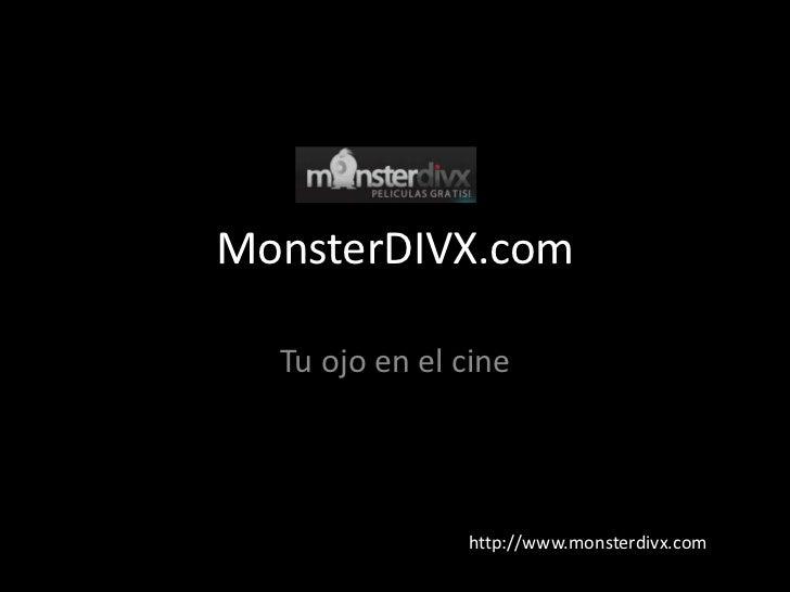 MonsterDIVX.com<br />Tu ojo en el cine<br />http://www.monsterdivx.com<br />