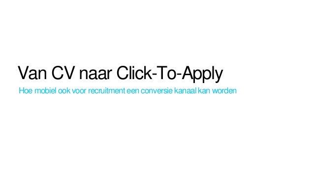 Van CV naar Click-To-Apply Hoe mobiel ook voor recruitment een conversie kanaal kan worden
