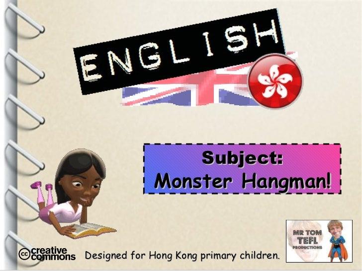 Designed for Hong Kong primary children. Subject: Monster Hangman!