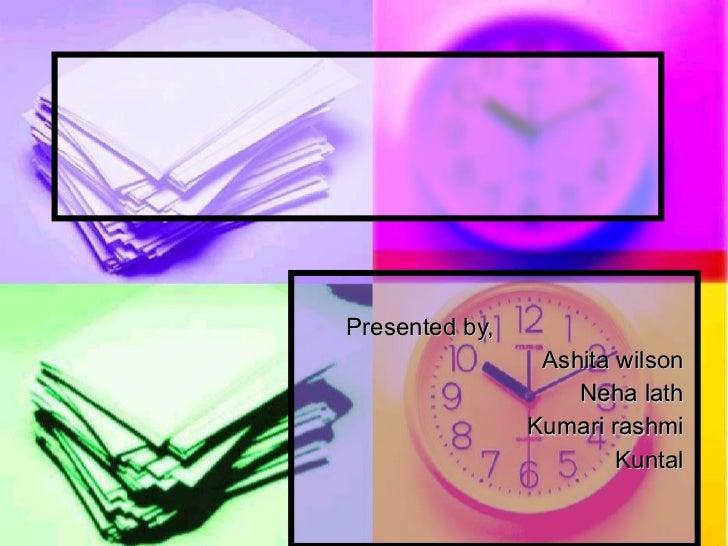 Presented by,  Ashita wilson  Neha lath  Kumari rashmi  Kuntal