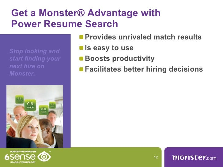 ... Qualified Candidates Faster; 12. Get A Monster® Advantage With Power Resume  Search ...  Monster Search Resumes