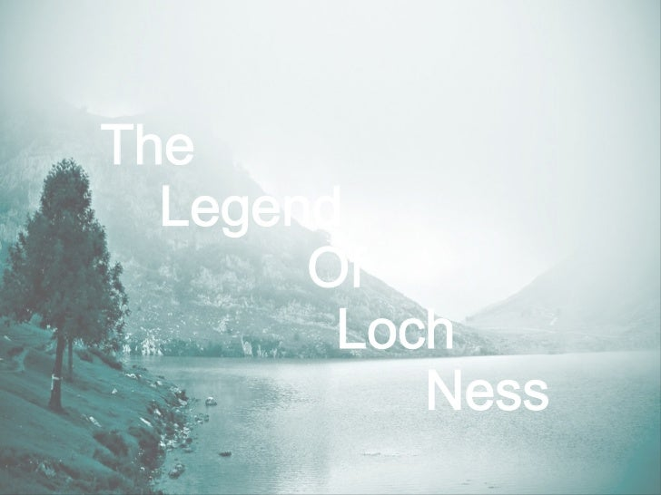 The  Legend       Of        Loch           Ness