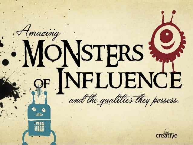 MoNstErs  of Influence  and the qual!es they possess.  Amazing
