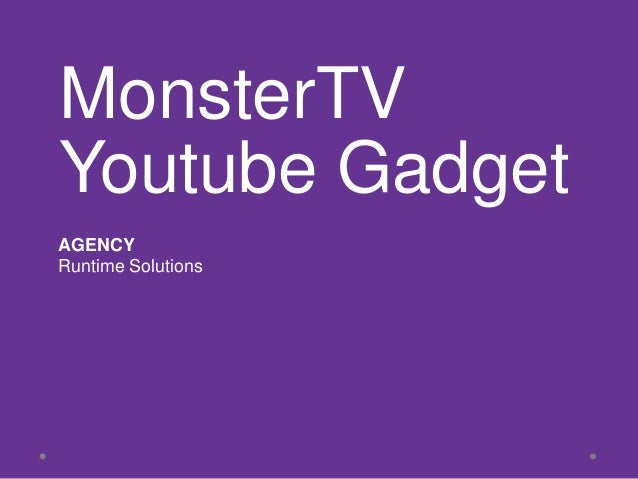 MonsterTVYoutube GadgetAGENCYRuntime Solutions