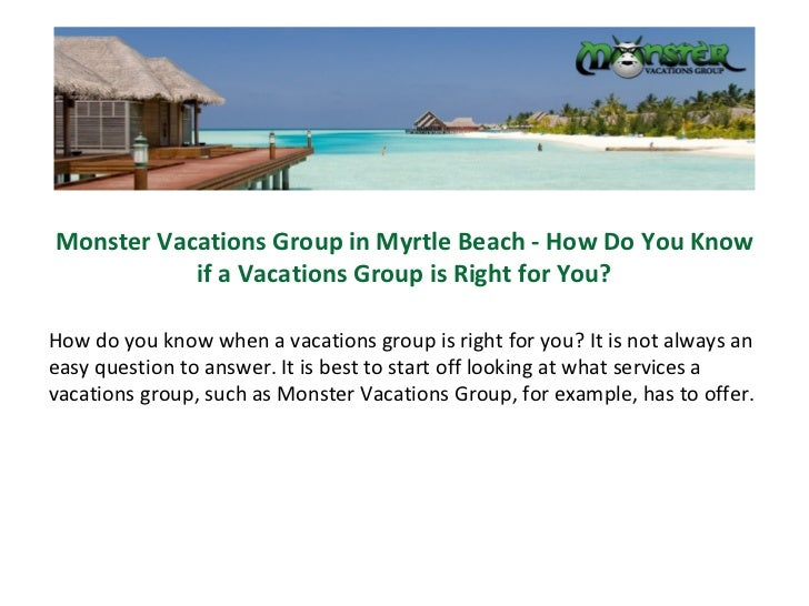 Monster Vacations Group in Myrtle Beach - How Do You Know if a Vacations Group is Right for You? How do you know when a va...