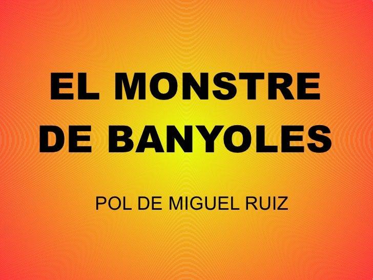 EL MONSTRE DE BANYOLES POL DE MIGUEL RUIZ