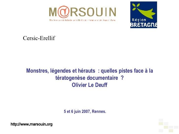 Monstres, légendes et hérauts: quelles pistes face à la tératogenèse documentaire? Olivier Le Deuff 5 et 6 juin 2007, Re...