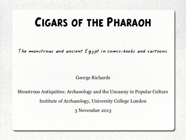 Cigars of the Pharaoh The monstrous and ancient Egypt in comic-books and cartoons  George Richards Monstrous Antiquities: ...